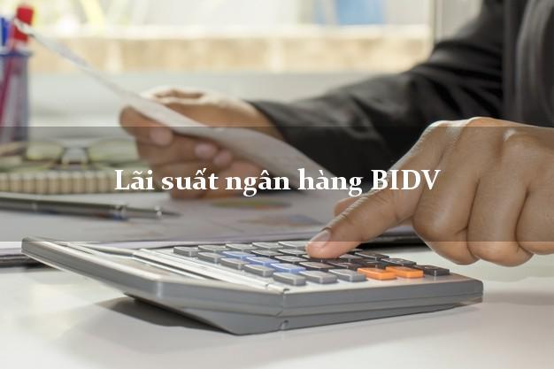 Lãi suất ngân hàng BIDV