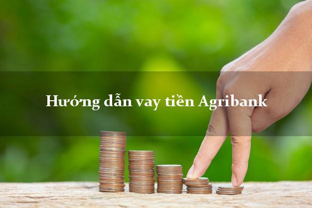 Hướng dẫn vay tiền Agribank