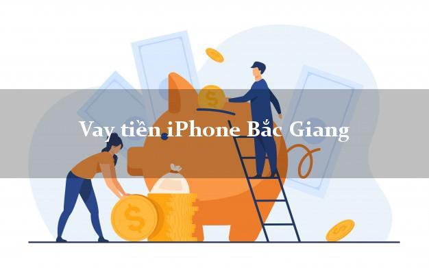 Vay tiền iPhone Bắc Giang
