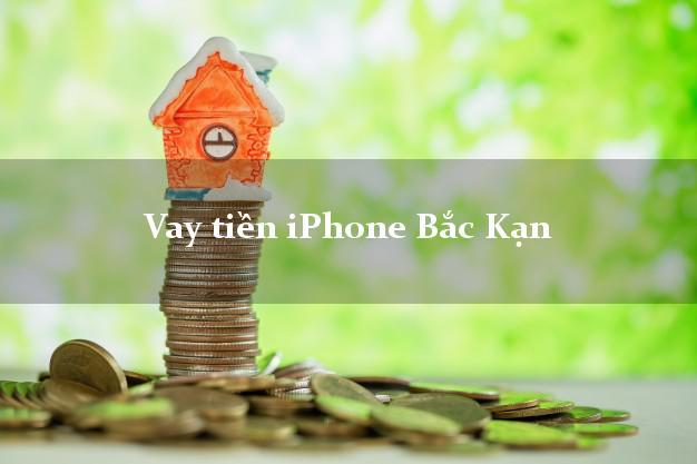 Vay tiền iPhone Bắc Kạn