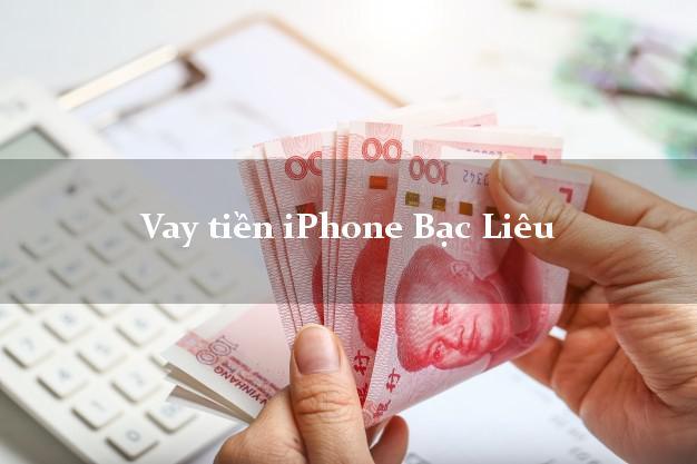Vay tiền iPhone Bạc Liêu