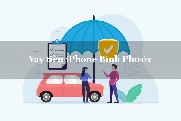 Vay tiền iPhone Bình Phước