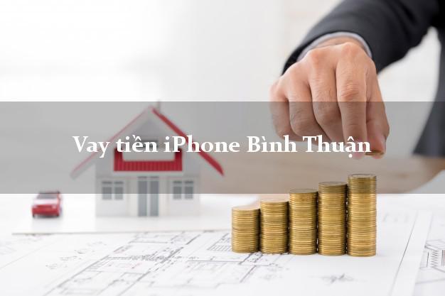 Vay tiền iPhone Bình Thuận