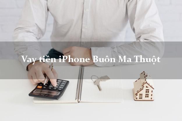Vay tiền iPhone Buôn Ma Thuột Đắk Lắk