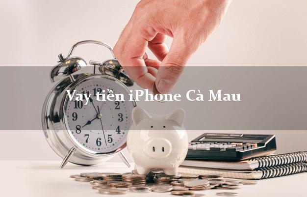 Vay tiền iPhone Cà Mau
