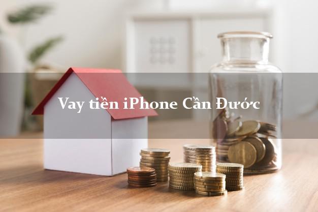 Vay tiền iPhone Cần Đước Long An