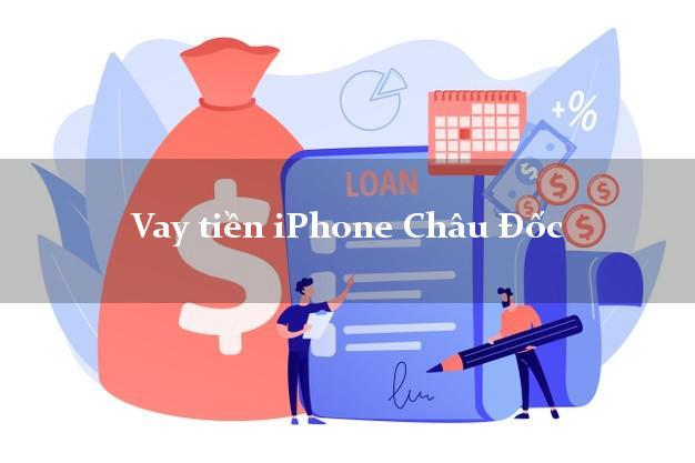 Vay tiền iPhone Châu Đốc An Giang
