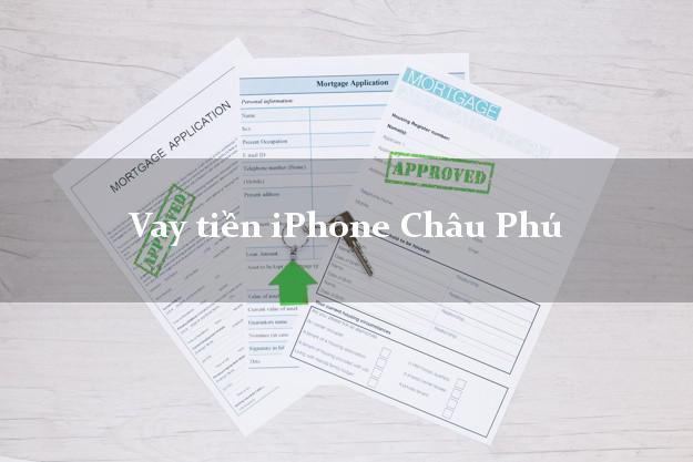 Vay tiền iPhone Châu Phú An Giang