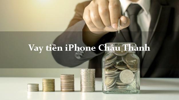 Vay tiền iPhone Châu Thành Kiên Giang