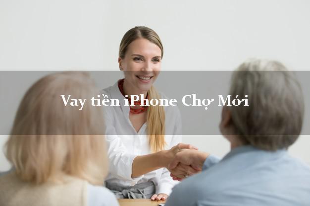 Vay tiền iPhone Chợ Mới An Giang
