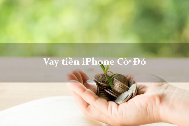 Vay tiền iPhone Cờ Đỏ Cần Thơ