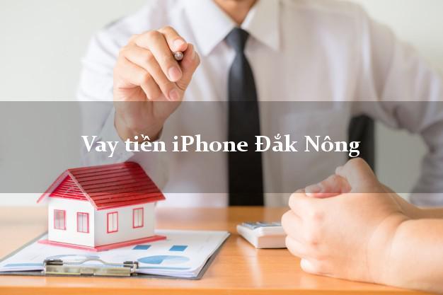 Vay tiền iPhone Đắk Nông