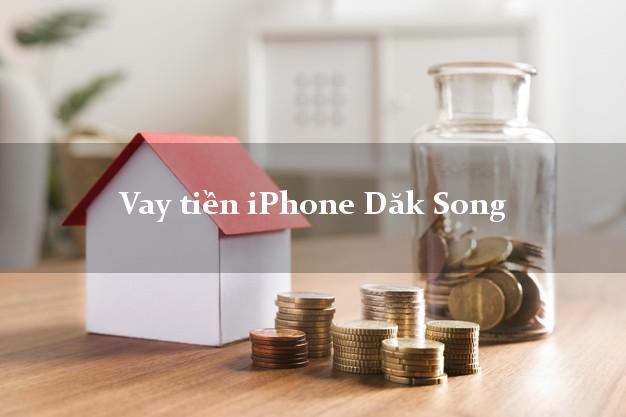 Vay tiền iPhone Dăk Song Đắk Nông