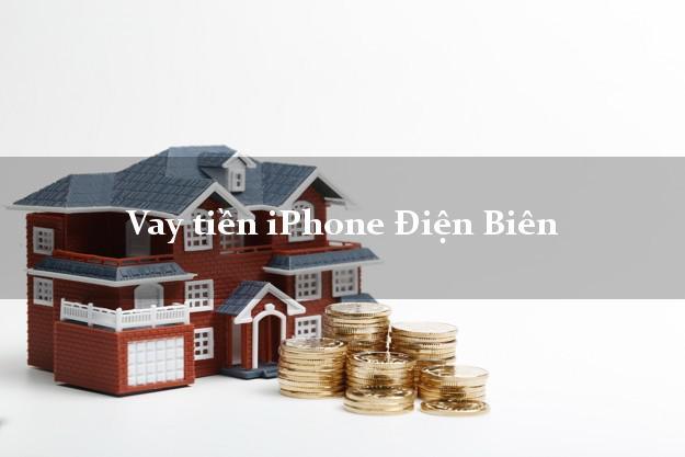 Vay tiền iPhone Điện Biên