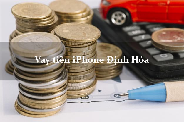 Vay tiền iPhone Định Hóa Thái Nguyên