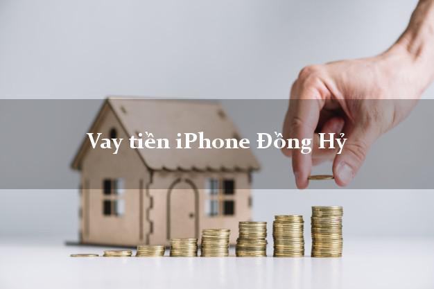 Vay tiền iPhone Đồng Hỷ Thái Nguyên