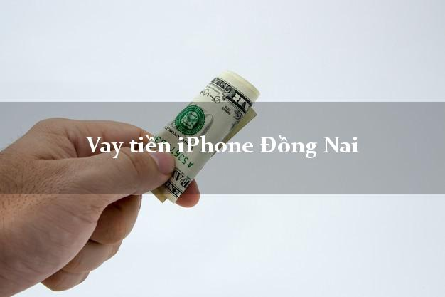 Vay tiền iPhone Đồng Nai