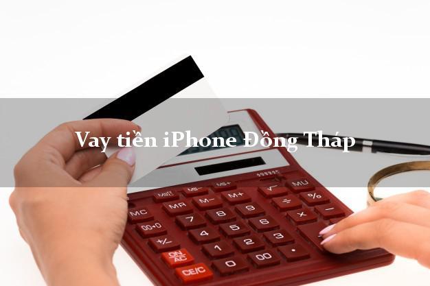 Vay tiền iPhone Đồng Tháp