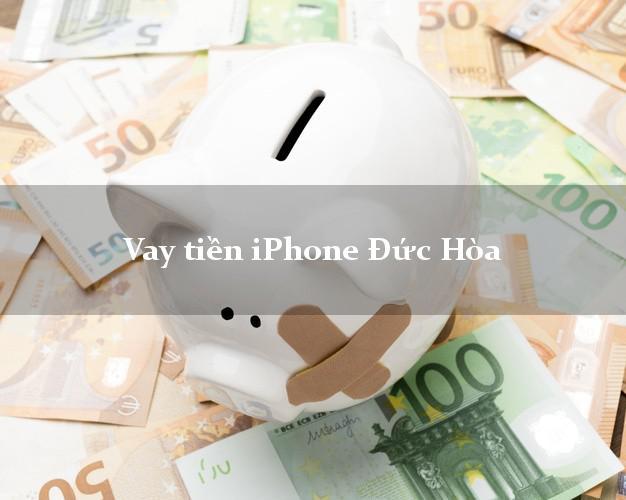 Vay tiền iPhone Đức Hòa Long An