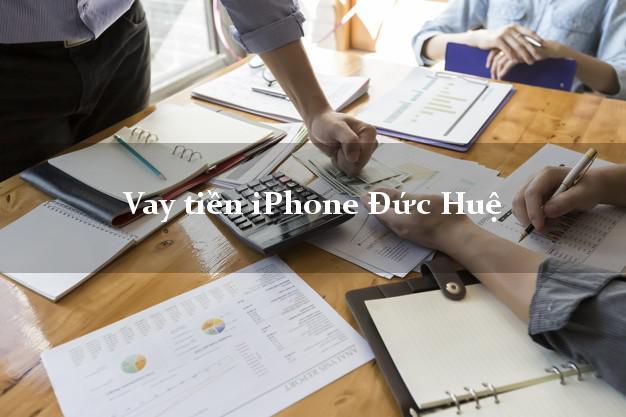 Vay tiền iPhone Đức Huệ Long An