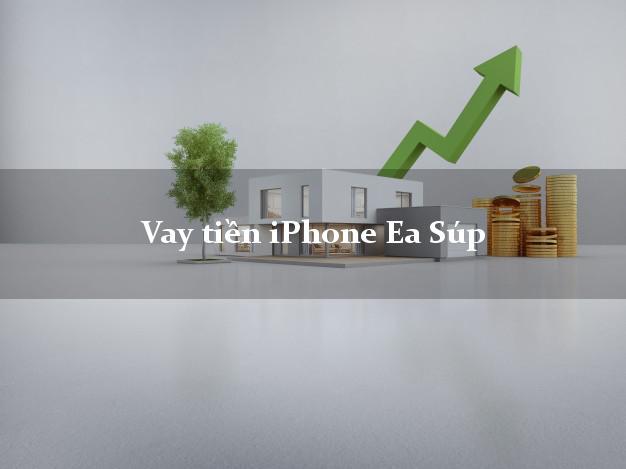 Vay tiền iPhone Ea Súp Đắk Lắk
