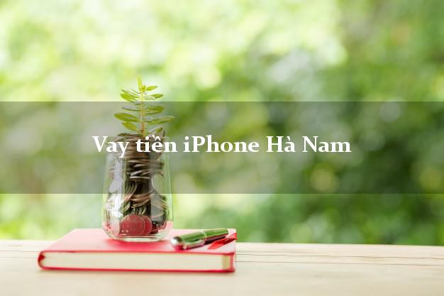 Vay tiền iPhone Hà Nam