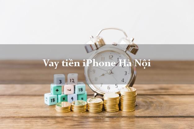 Vay tiền iPhone Hà Nội