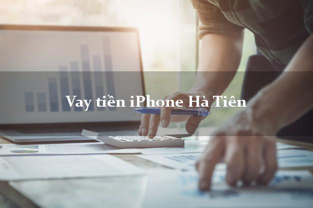 Vay tiền iPhone Hà Tiên Kiên Giang