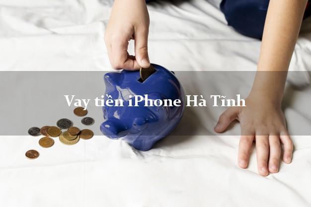 Vay tiền iPhone Hà Tĩnh