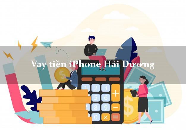 Vay tiền iPhone Hải Dương