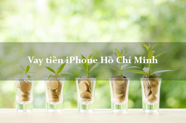 Vay tiền iPhone Hồ Chí Minh
