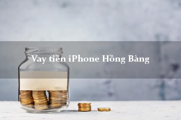 Vay tiền iPhone Hồng Bàng Hải Phòng