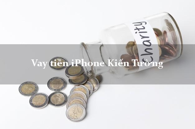 Vay tiền iPhone Kiến Tường Long An