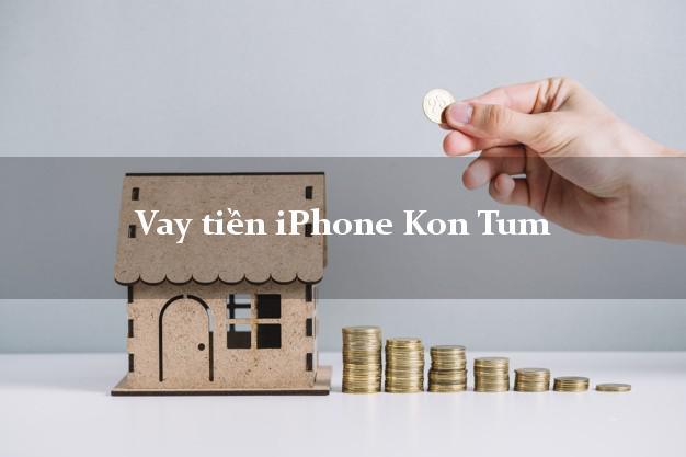 Vay tiền iPhone Kon Tum