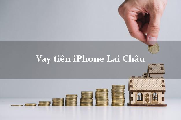 Vay tiền iPhone Lai Châu