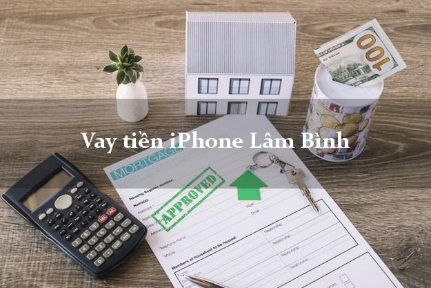 Vay tiền iPhone Lâm Bình Tuyên Quang