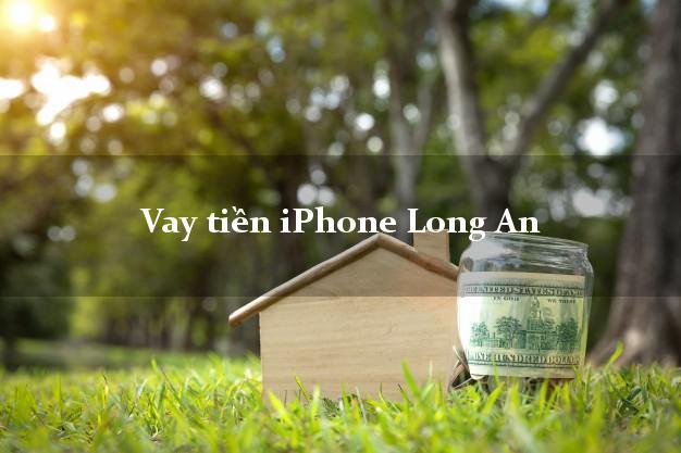 Vay tiền iPhone Long An