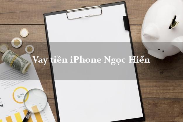 Vay tiền iPhone Ngọc Hiển Cà Mau