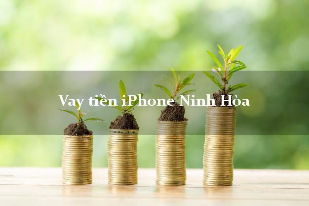 Vay tiền iPhone Ninh Hòa Khánh Hòa