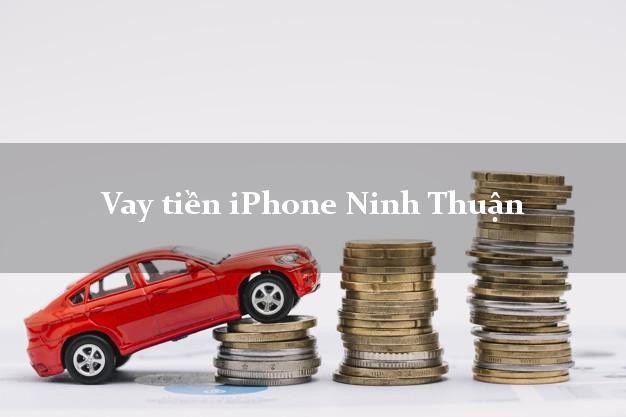 Vay tiền iPhone Ninh Thuận