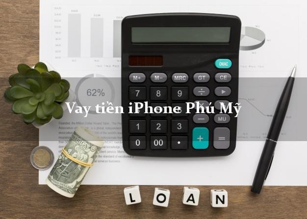 Vay tiền iPhone Phú Mỹ Bà Rịa Vũng Tàu