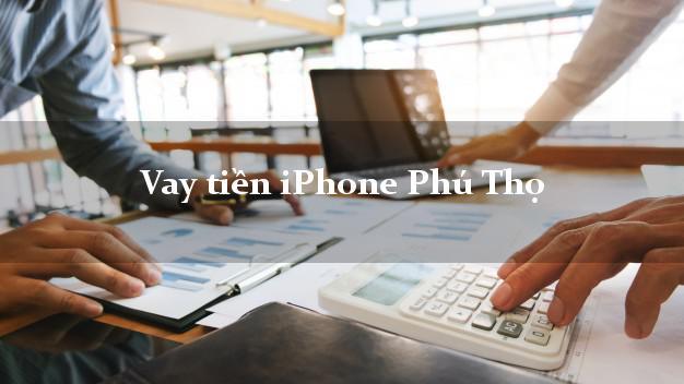 Vay tiền iPhone Phú Thọ