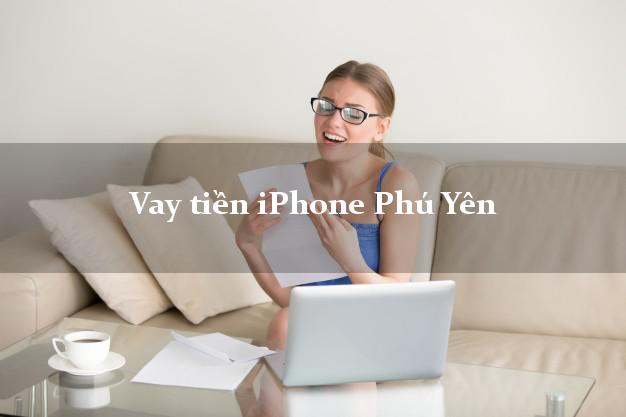 Vay tiền iPhone Phú Yên