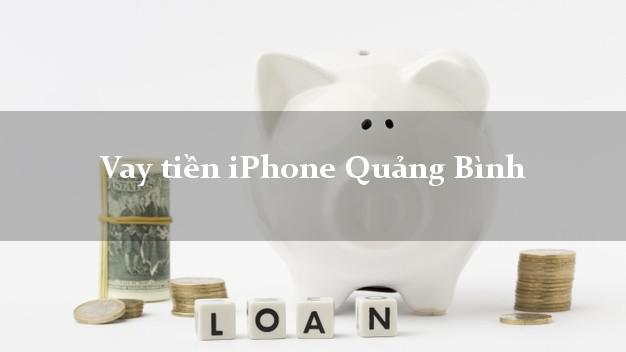 Vay tiền iPhone Quảng Bình