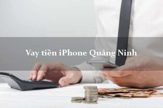 Vay tiền iPhone Quảng Ninh