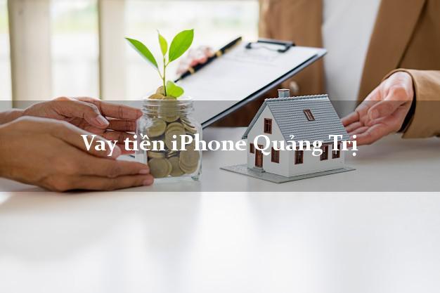 Vay tiền iPhone Quảng Trị