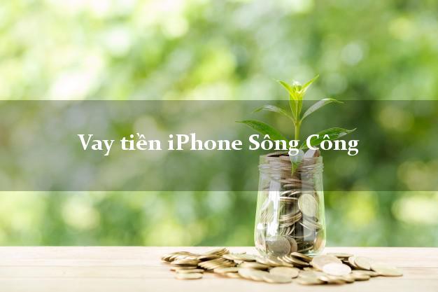Vay tiền iPhone Sông Công Thái Nguyên