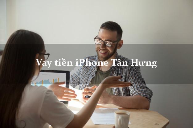 Vay tiền iPhone Tân Hưng Long An
