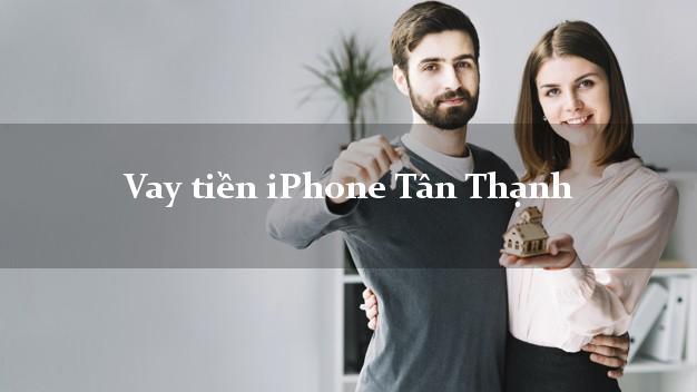 Vay tiền iPhone Tân Thạnh Long An