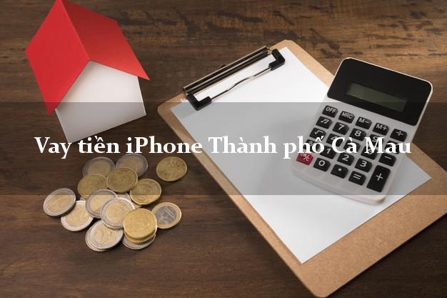 Vay tiền iPhone Thành phố Cà Mau